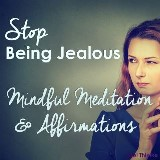 Stop Being Jealous - Mindful Meditation & Affirmations