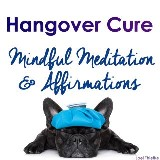 Quick Hangover Cure - Mindful Meditation & Affirmations
