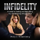 Infidelity: A Guide to Healing and Rebuilding Your Relationship After an Affair