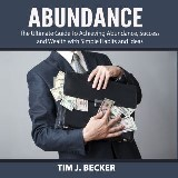 Abundance: The Ultimate Guide To Achieving Abundance, Success and Wealth with Simple Habits and Ideas