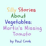 Silly Stories About Vegetables: Martin's Missing Tomato