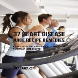 37 Heart Disease Juice Recipe Remedies