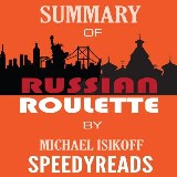 Summary of Russian Roulette: The Inside Story of Putin's War on America and the Election of Donald Trump By Michael Isikoff and David Corn - Finish Entire Book in 15 Minutes