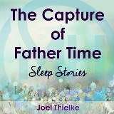 The Capture of Father Time - Sleep Stories