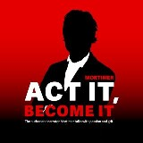 ACT IT, BECOME IT