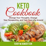 Keto Cookbook: The Step by Step Guide to Living the Ketogenic Lifestyle, Including Keto Meal Plan & Food List