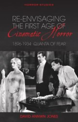 Re-envisaging the First Age of Cinematic Horror, 1896-1934