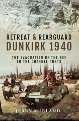 Retreat & Rearguard: Dunkirk 1940