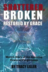 Shattered, Broken Restored by Grace
