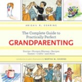 The Complete Guide to Practically Perfect Grandparenting
