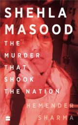 Shehla Masood : The Murder that shook the Nation