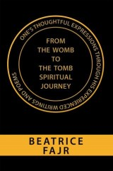 One's Thoughtful Expressions Through His Experienced Writings and Poems from the Womb to the Tomb Spiritual Journey