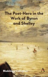 The Poet-Hero in the Work of Byron and Shelley