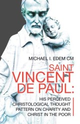 Saint Vincent De Paul: His Perceived Christological Thought  Pattern on Charity and Christ in the Poor