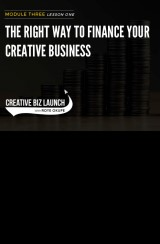 CBL #3 L1 The Right Way To Finance Your Creative Business