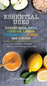 Essential Uses: Baking Soda, Salt, Vinegar, Lemon, Coconut Oil, Honey, and Ginger