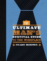 The Ultimate Man's Survival Guide to the Workplace