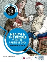 Engaging with AQA GCSE (9–1) History: Health and the people, c1000 to the present day Thematic study