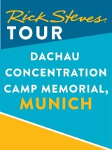 Rick Steves Tour: Dachau Concentration Camp Memorial, Munich
