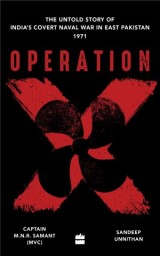 Operation X: The Untold Story of India's Covert Naval War in East Pakistan
