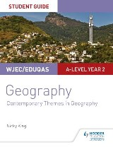 CBAC Safon Uwch Daearyddiaeth – Canllaw i Fyfyrwyr 6: Themâu Cyfoes mewn Daearyddiaeth (WJEC/Eduqas A-level Geography Student Guide 6: Contemporary Themes in Geography Welsh-language edition)