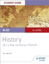 WJEC A-level History Student Guide Unit 4: Nazi Germany c.1933-1945