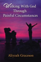 Walking With God Through Painful Circumstances