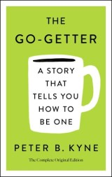 The Go-Getter: The Complete Original Edition; also includes Elbert Hubbard's A Message to Garcia