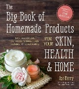 The Big Book of Homemade Products for Your Skin, Health and Home