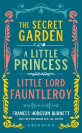 Frances Hodgson Burnett: The Secret Garden, A Little Princess, Little Lord Fauntleroy (LOA #323)