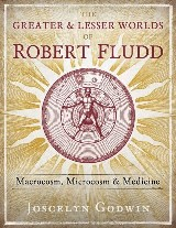 The Greater and Lesser Worlds of Robert Fludd