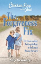 Chicken Soup for the Soul: The Forgiveness Fix