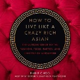 How to Live Like a Crazy Rich Asian