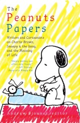 The Peanuts Papers: Writers and Cartoonists on Charlie Brown, Snoopy & the Gang, and the Meaning of Life