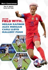 On the Field with...Megan Rapinoe, Alex Morgan, Carli Lloyd, and Mallory Pugh