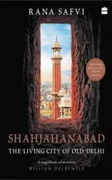 Shahjahanabad: The Living City of Old Delhi
