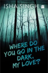 Where Do You Go in the Dark, My Love?