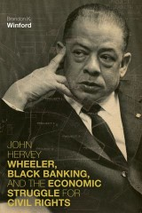 John Hervey Wheeler, Black Banking, and the Economic Struggle for Civil Rights