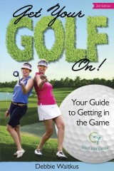 Get Your Golf On!  Your Guide for Getting In the Game