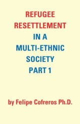 Refugee Resettlement in a Multi-Ethnic Society Part 1 by Felipe Cofreros Ph.D.