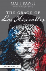 The Grace of Les Miserables Leader Guide