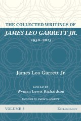 The Collected Writings of James Leo Garrett Jr., 1950–2015: Volume Three