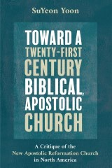 Toward a Twenty-First Century Biblical, Apostolic Church