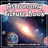 Astronomy Picture Book: Discover This Children's Astronomy Book