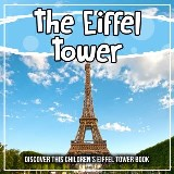 The Eiffel Tower: Discover This Children's Eiffel Tower Book
