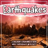Earthquakes: A Children's Environment Book About Earthquakes With Facts