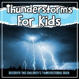 Thunderstorms For Kids: Discover This Children's Thunderstorms Book