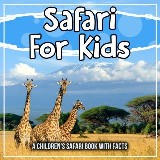 Safari For Kids: A Children's Safari Book With Facts