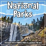 National Parks: Discover These Famous Parks In America For Kids