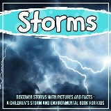 Storms: Discover Storms With Pictures And Facts - A Children's Storm And Environmental Book For Kids